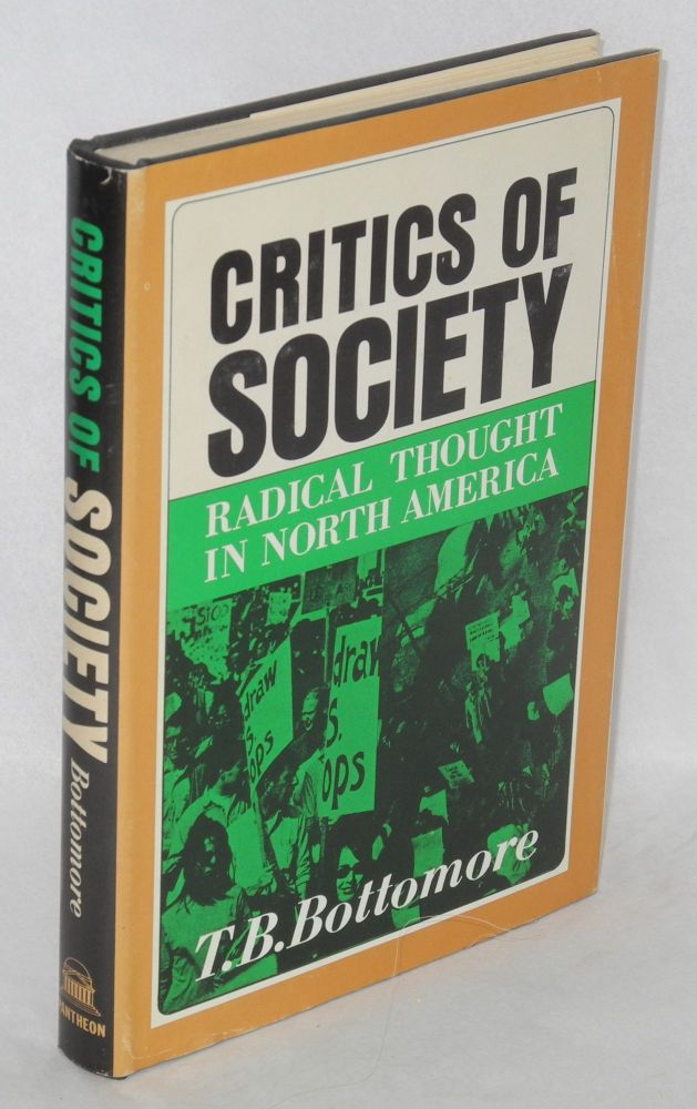 Critics of society; radical thought in North America. T. B. Bottomore.
