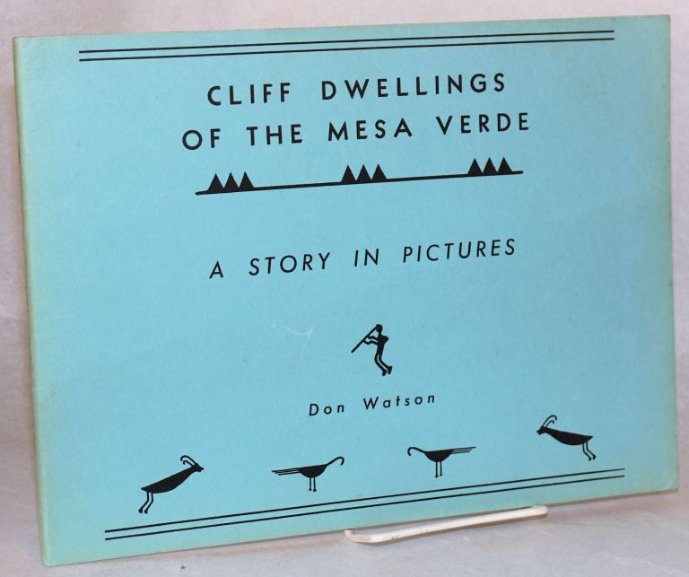 Cliff dwellings of the Mesa Verde; a story in pictures. Don Watson.