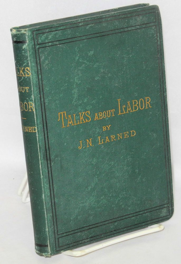 Talks about labor, and concerning the evolution of justice between the laborers and the capitalists. Josephus Nelson Larned.