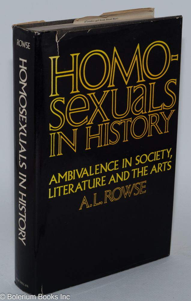 Homosexuals in history; a study of ambivalence in society, literature and the arts. A. L. Rowse.