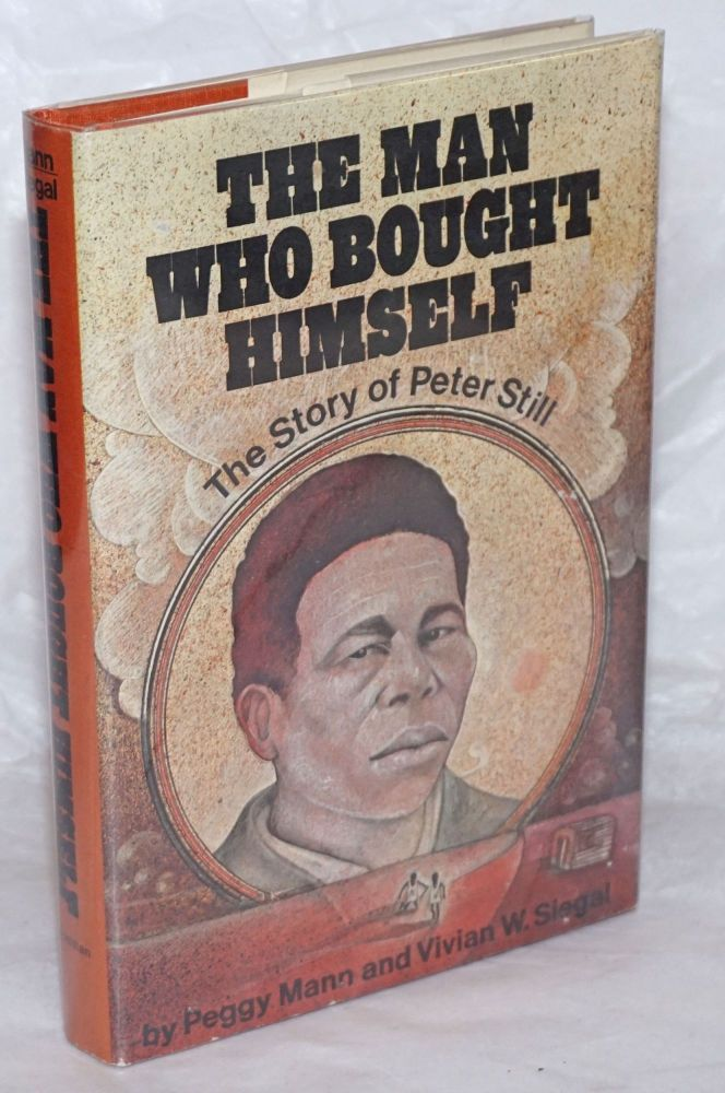The man who bought himself; the story of Peter Still. Peggy Mann, Vivian W. Siegal.