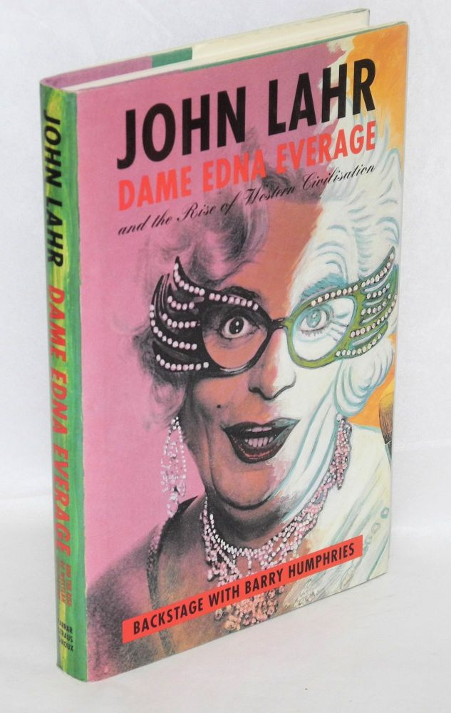 Dame Edna Everage; and the rise of western civilization;* backstage with Barry Humphries. John Lahr.