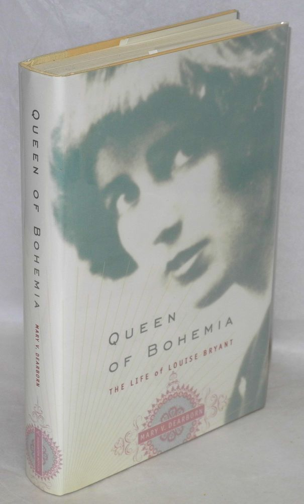 Queen of Bohemia; the life of Louise Bryant. Mary V. Dearborn.