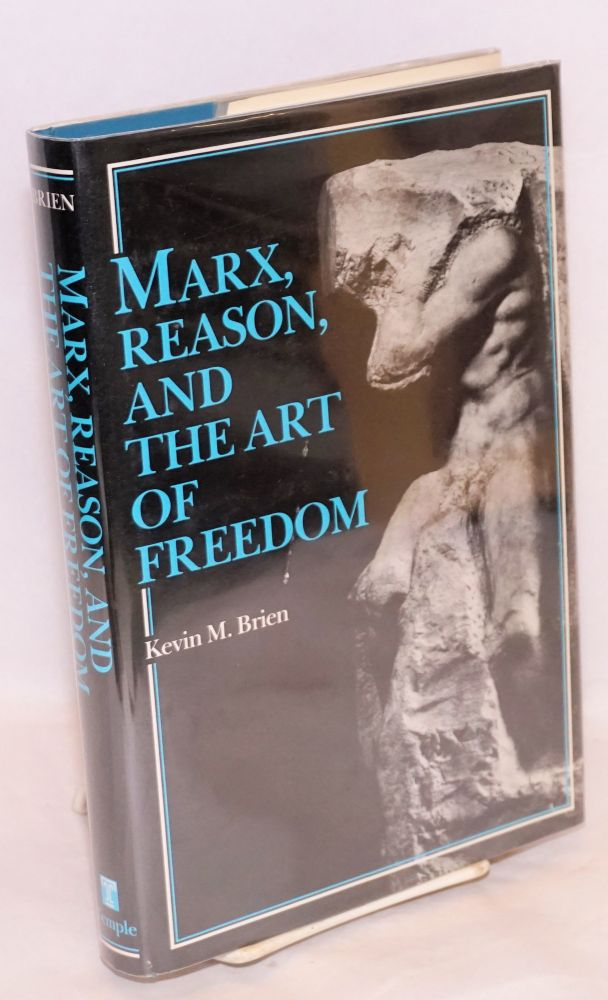 Marx, reason, and the art of freedom. Kevin M. Brien.