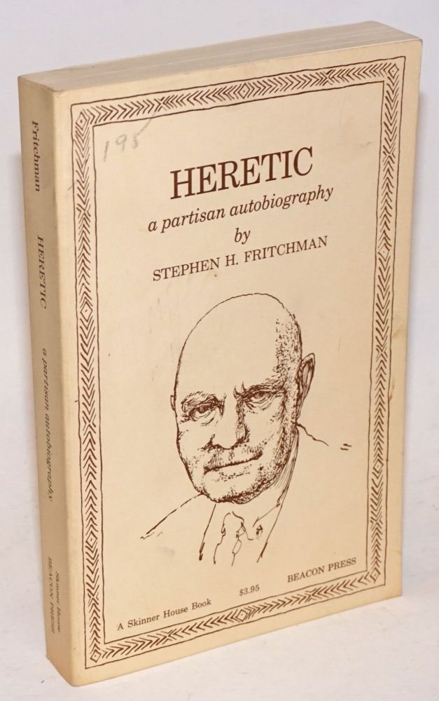 Heretic, a partisan autobiography. Stephen H. Fritchman.