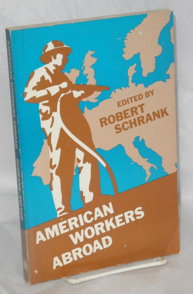 American workers abroad, a report to the Ford Foundation. Robert Schrank, ed.