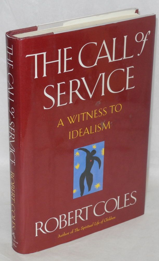The call of service; witness to idealism. Robert Coles.
