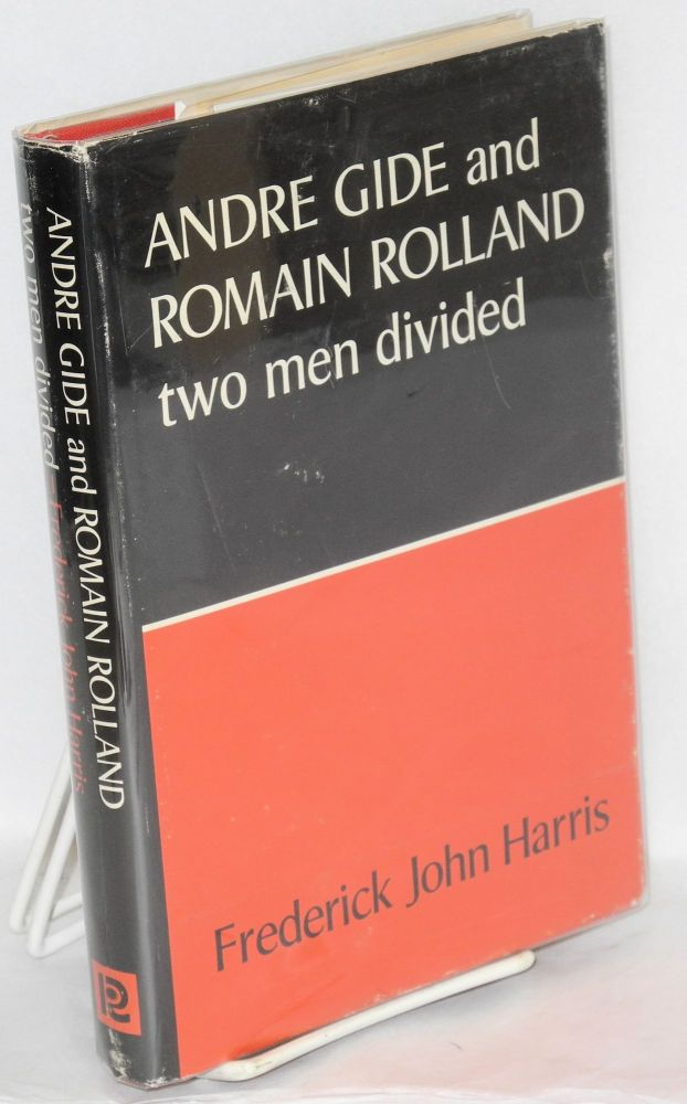 André Gide and Romain Rolland: two men divided. Frederick John Harris.