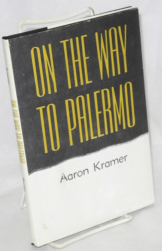 On the way to Palermo, and other poems. With an introduction by Clinton W. Trowbridge. Aaron Kramer.