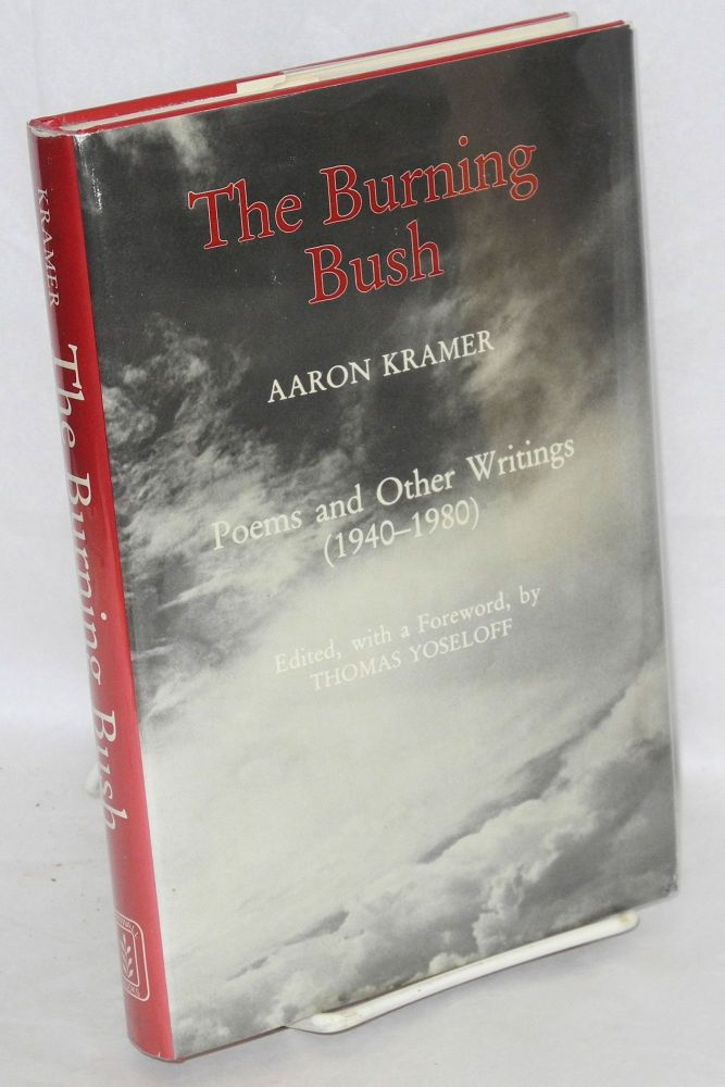 The burning bush; poems and other writings (1940-1980). Edited, with a foreword, by Thomas Yoseloff. Aaron Kramer.