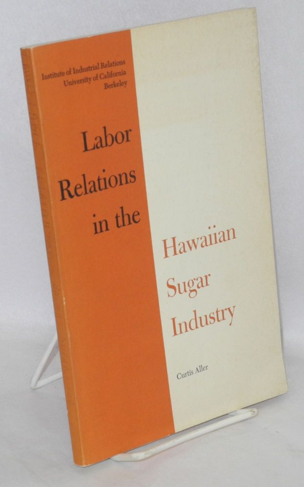 Labor relations in the Hawaiian sugar industry. Curtis Aller