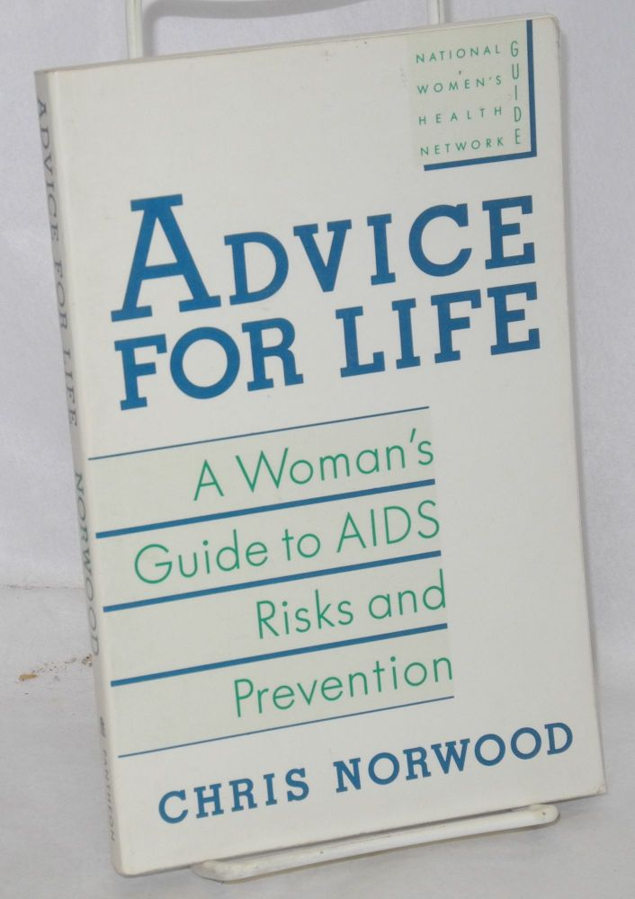Advice for life; a woman's guide to AIDS risks and prevention, a National Women's Health Network Guide. Chris Norwood.