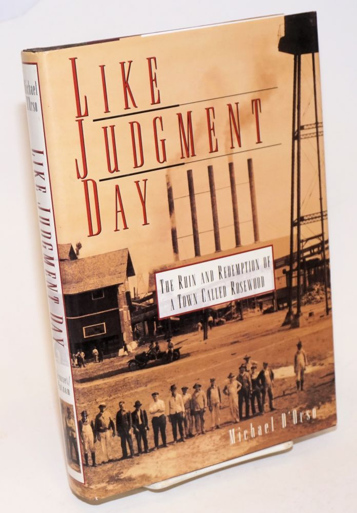 Like Judgment Day; the ruin and redemption of a town called Rosewood. Michael D'Orso.