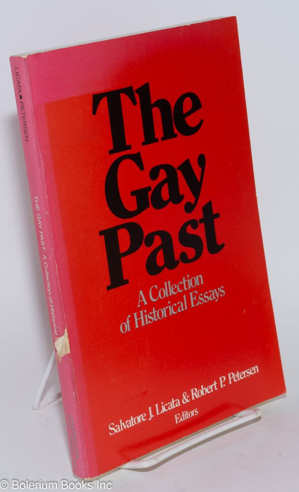 The gay past; a collection of historical essays. Salvatore J. Licata, Robert P. Petersen.
