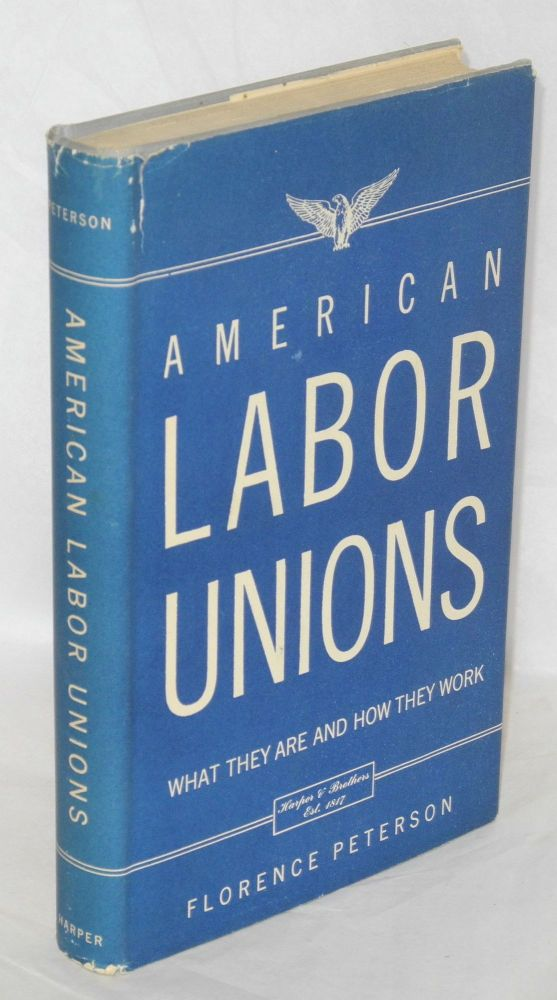 American labor unions; what they are and how they work. Florence Peterson.