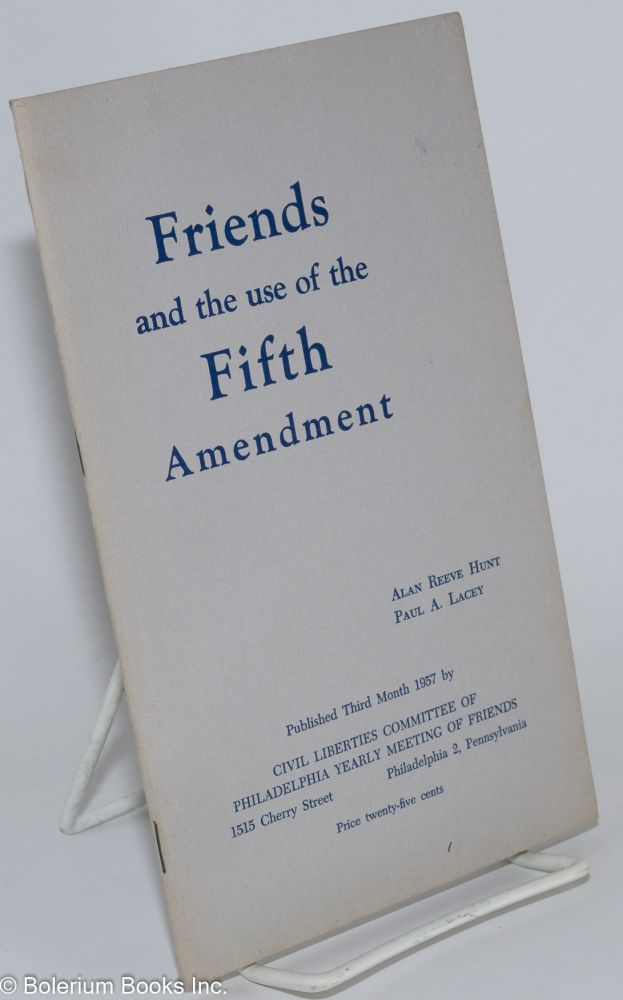 Friends and the use of the fifth amendment. Alan Reeve Hunt, Paul A. Lacey.