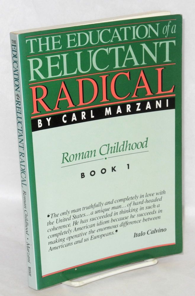 The education of a reluctant radical. Roman childhood, book 1. Carl Marzani.