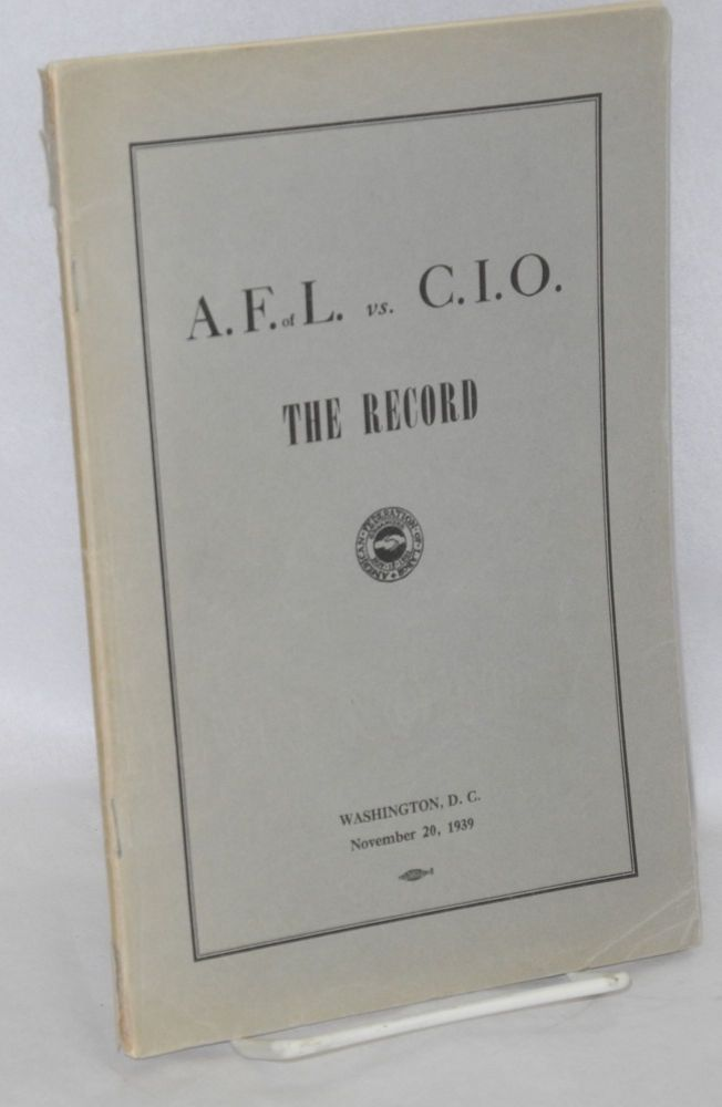 A.F. of L. vs. C.I.O., the record. Introduction by William Green. American Federation of Labor, Congress of Industrial Organizations.