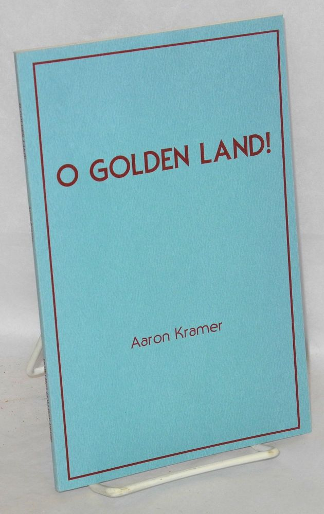 O golden land! Aaron Kramer.