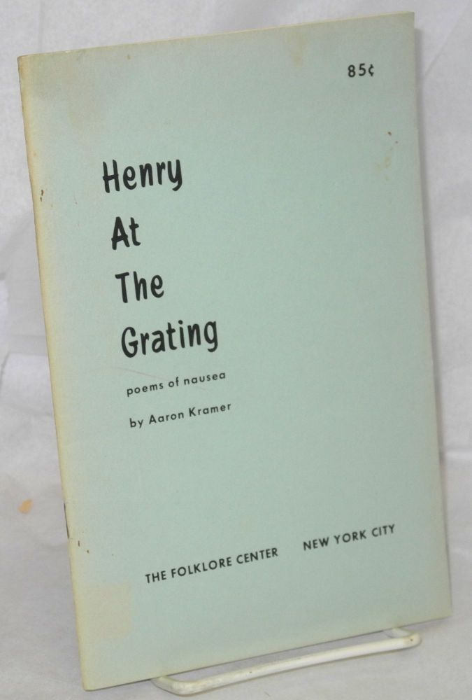 Henry at the grating; poems of nausea. Aaron Kramer.