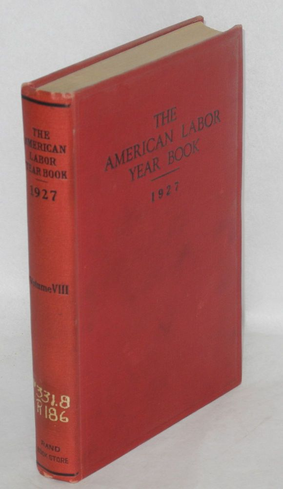 The American labor year book, 1927, by the Labor Research Department of the Rand School of Social Science.