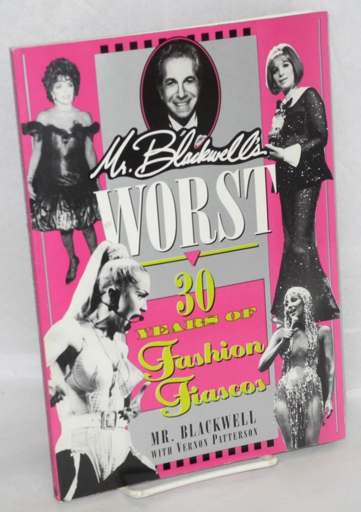 Mr. Blackwell's worst: 30 years of fashion fiascos, by Mr. Blackwell [pseud.], with Vernon Patterson. Richard Selzer.