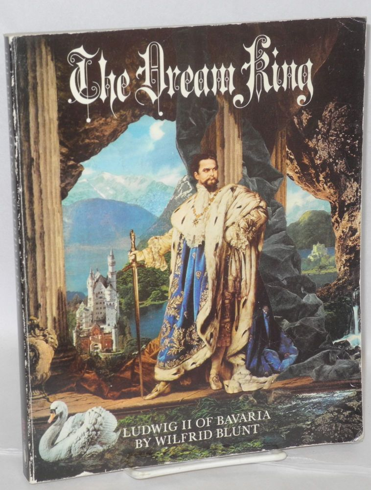 The dream king; Ludwig II of Bavaria, with a chapter on Ludwig and the arts by Dr. Michael Petzet. Wilfrid Blunt.