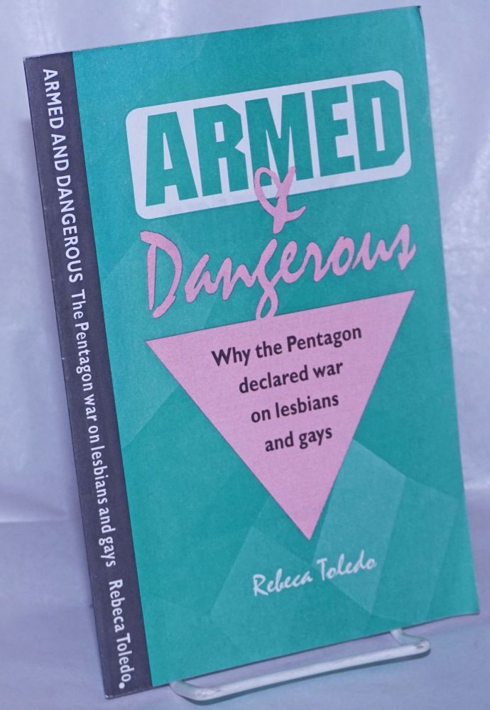 Armed & Dangerous; why the Pentagon declared war on lesbians and gays. Rebeca Toledo.