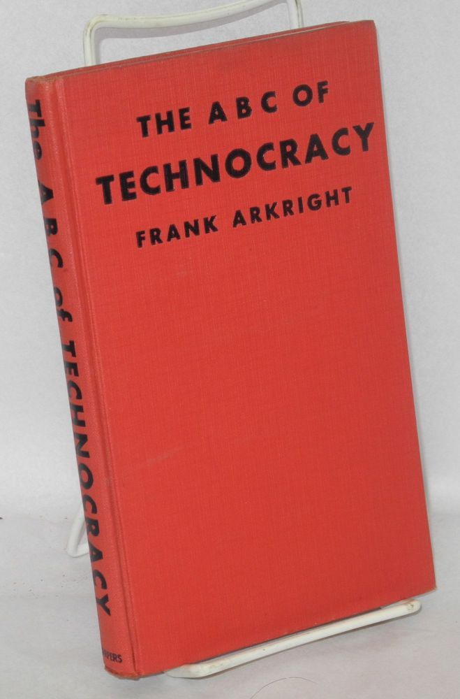 The ABC of Technocracy; based on authorized material. Frank Arkright.