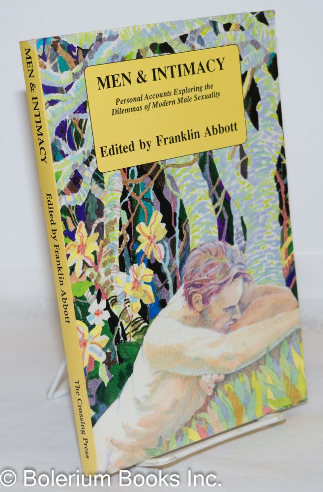 Men & intimacy; personal accounts exploring the dilemmas of modern male sexuality. Franklin Abbott, ed.