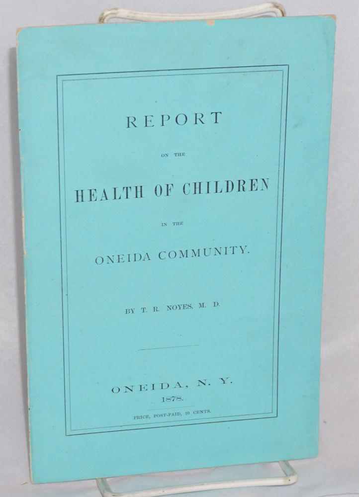 Report on the health of children in the Oneida Community. T. R. Noyes.