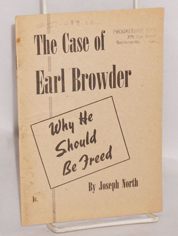 The case of Earl Browder; why he should be freed. Joseph North.