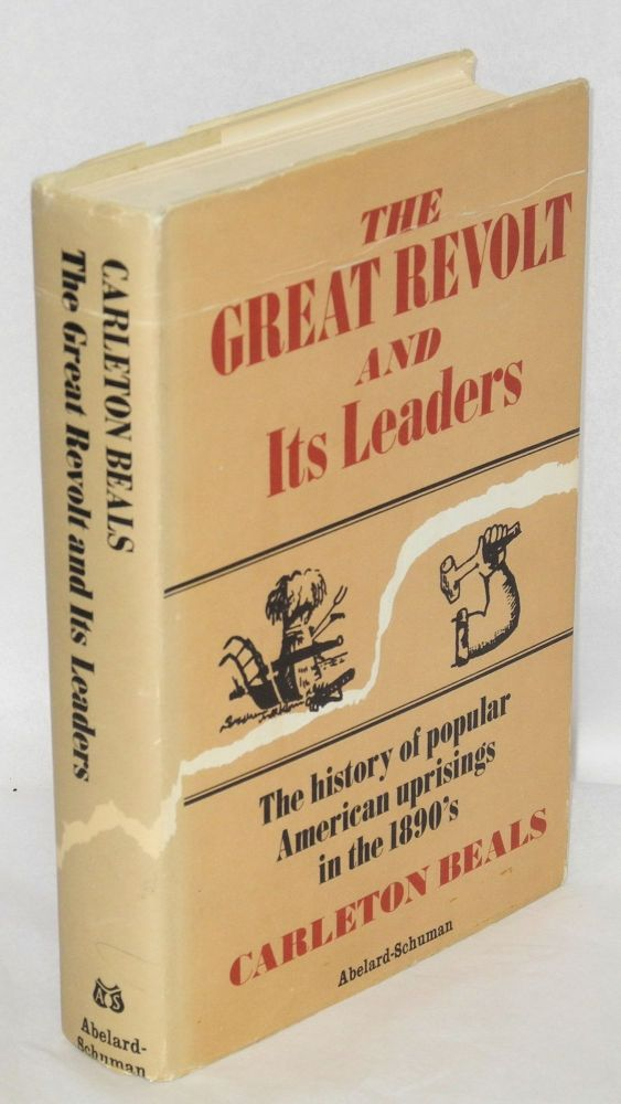 The great revolt and its leaders; the history of popular American uprisings in the 1890's. Carleton Beals.