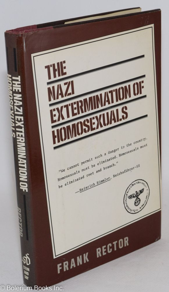 The Nazi extermination of homosexuals. Frank Rector.