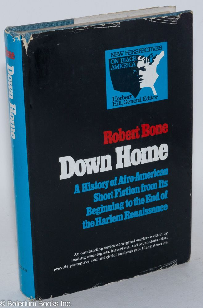 Down home; a history of Afro-American short fiction from its beginnings to the end of the Harlem Renaissance. Robert A. Bone.