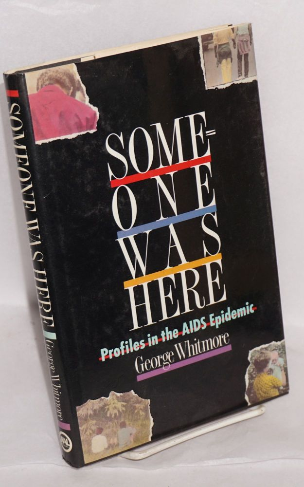 Someone was here; profiles in the AIDS epidemic. George Whitmore.
