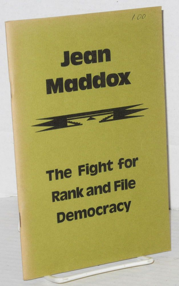 Jean Maddox; the fight for rank and file democracy. Jean Maddox, Pamela Allen, Joyce Maupin.