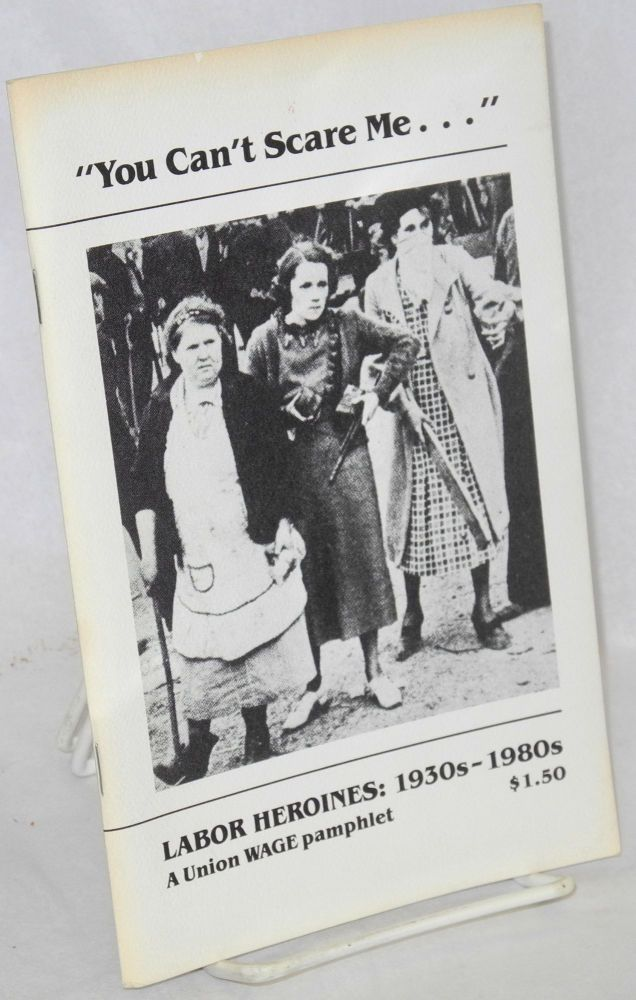 """You can't scare me..."" Labor heroines: 1930s-1980s. Union Women's Alliance to Gain Equality."