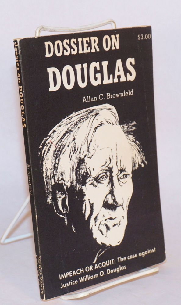 Dossier on Douglas. Impeach or acquit: the case against Justice William O. Douglas. Allan C. Brownfeld.