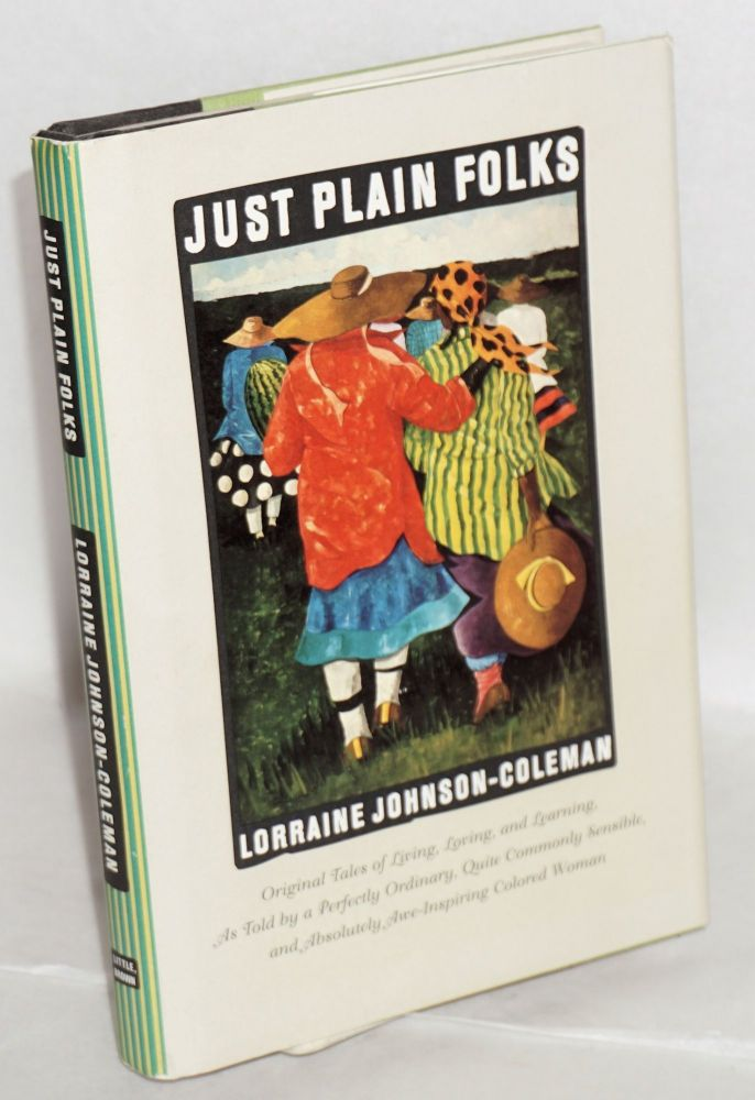 Just plain folks; original tales of living, loving, longing, and learning, as told by a perfectly ordinary, quite commonly sensible, and absolutely awe-inspiring colored woman. Lorraine Johnson-Coleman.