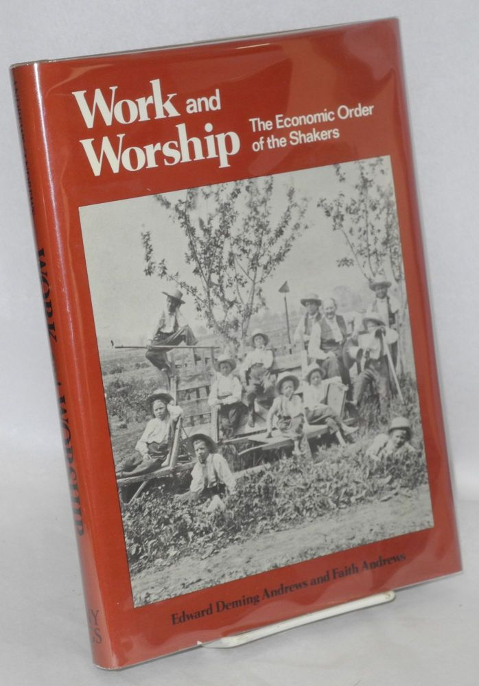 work and worship: the economic order of the Shakers. Edward Deming Andrews, Faith Andrews.