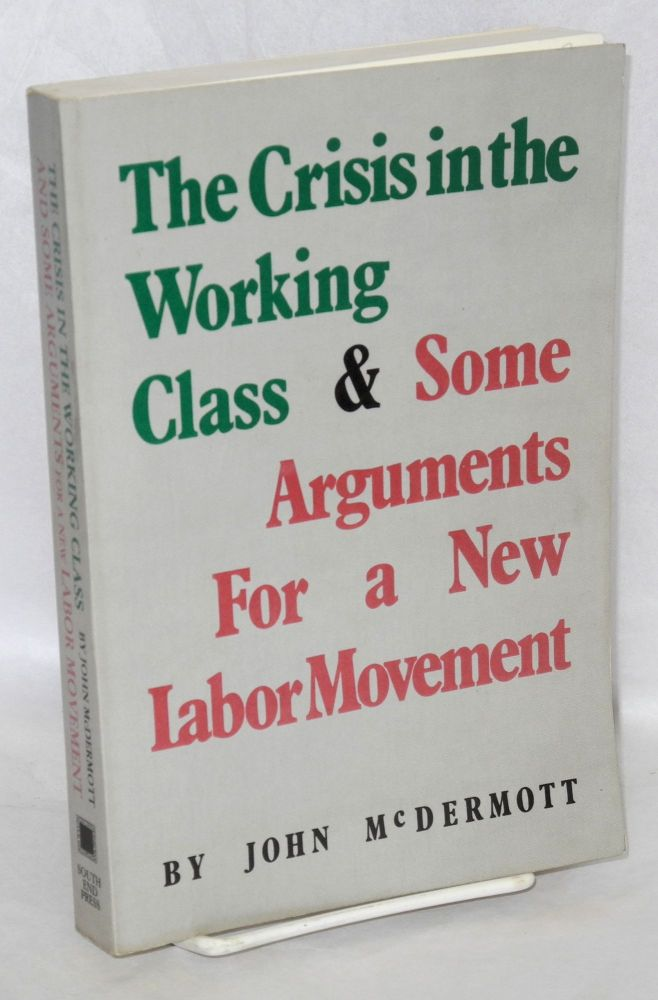 The crisis in the working class and some arguments for a new labor movement. John McDermott.