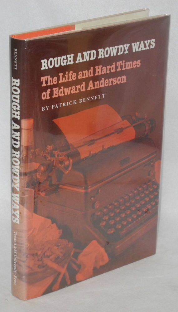 Rough and rowdy ways; the life and hard times of Edward Anderson. Patrick Bennett.