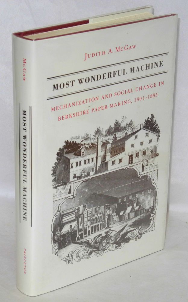 Most wonderful machine; mechanization and social change in Berkshire paper making, 1801-1885. Judith A. McGaw.