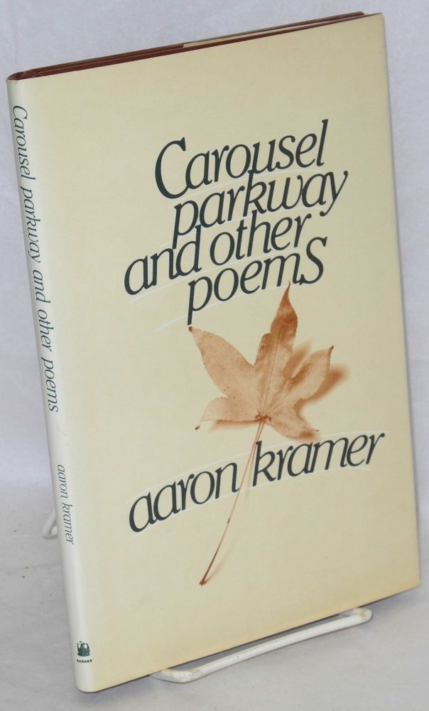 Carousel Parkway; and other poems. Selected and with an introduction by Charles Fishman. Aaron Kramer.