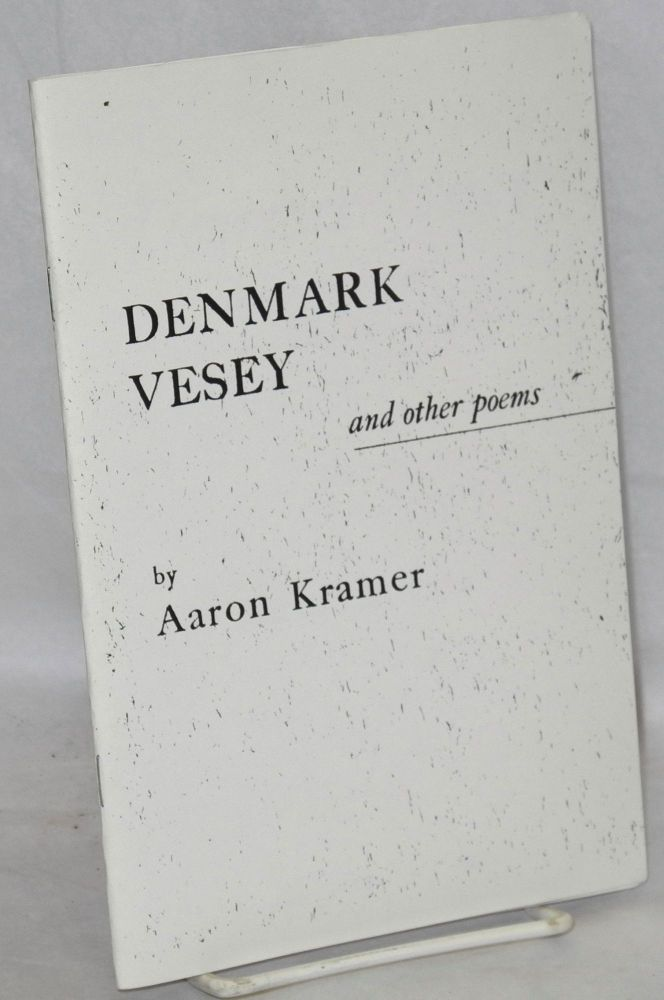 Denmark Vesey, and other poems, including translations from the Yiddish. Aaron Kramer.