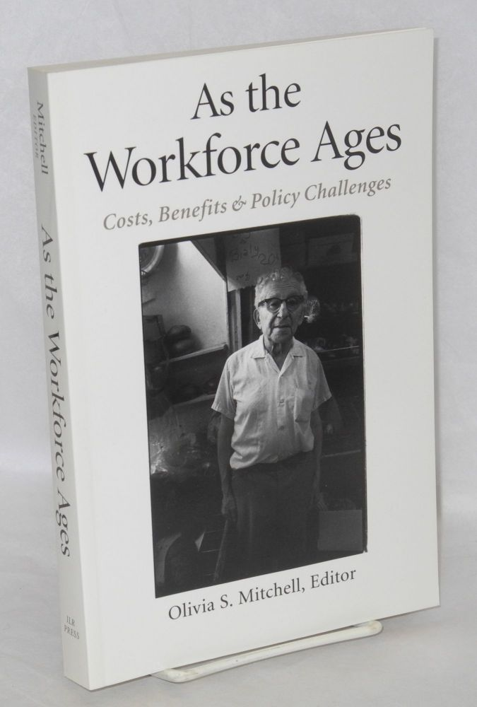 As the workforce ages; costs benefits, and policy challenges. Olivia S. Mitchell, ed.