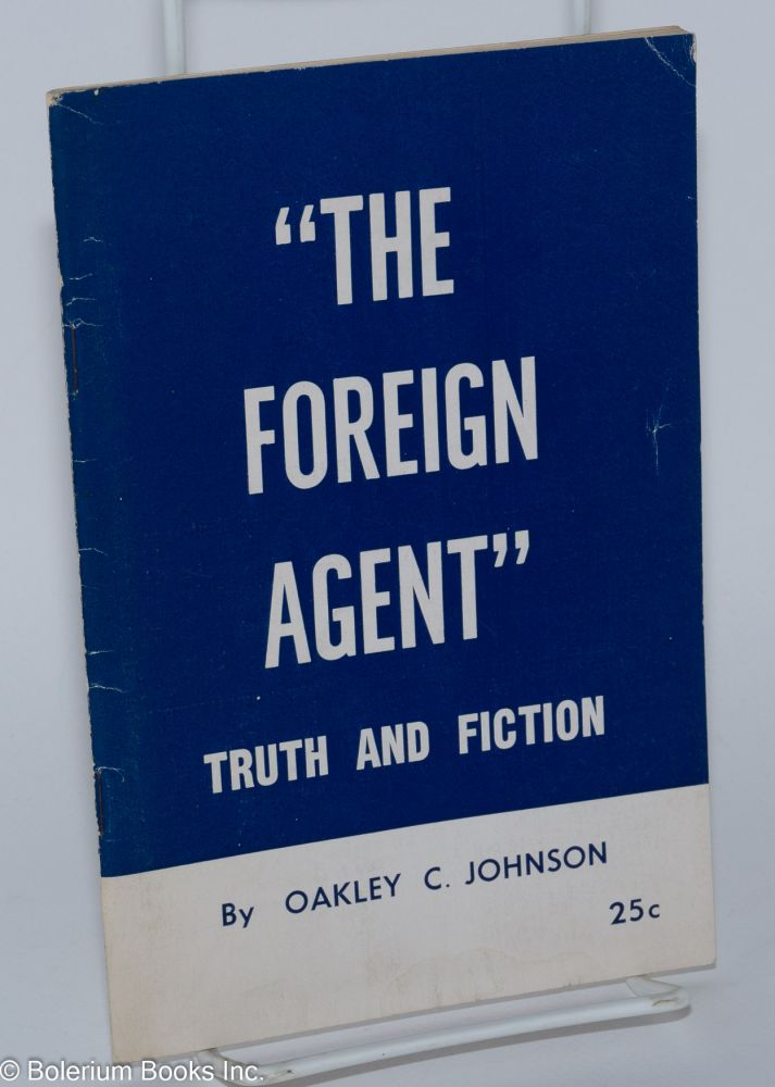 """The foreign agent,"" truth and fiction. Oakley C. Johnson."