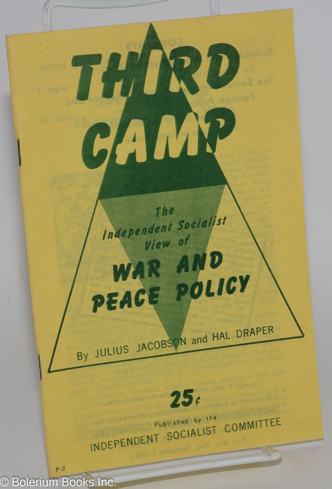 Third camp; the Independent Socialist view of war and peace policy. Julius Jacobson, Hal Draper.