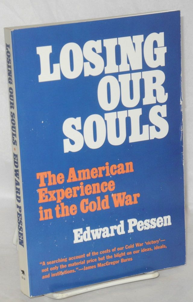 Losing our souls; the American experience in the cold war. Edward Pessen.